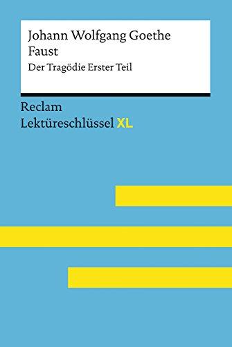 Faust I von Johann Wolfgang Goethe: Reclam Lektüreschlüssel XL: Lektüreschlüssel mit Inhaltsangabe, Interpretation, Prüfungsaufgaben mit Lösungen, Lernglossar