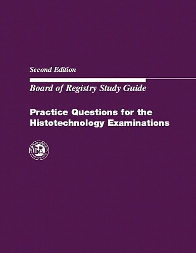 Practice Questions for the Histotechnology Examinations: Board of Registry Study Guide