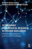 Sustainable Pedagogical Research in Higher Education: The Political, Institutional and Financial Challenges