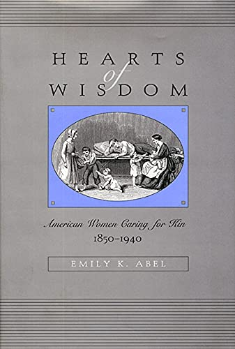 Hearts of Wisdom: American Women Caring for Kin, 1850-1940