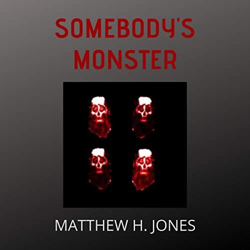 Somebody's Monster Audiobook By Matthew H. Jones cover art