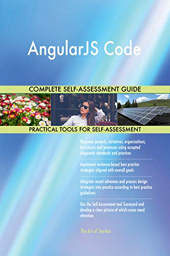 AngularJS Code All-Inclusive Self-Assessment - More than 700 Success Criteria, Instant Visual Insights, Comprehensive Spreadsheet Dashboard, Auto-Prioritized for Quick Results