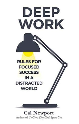 Deep Work. Rules For Focused Success In A Distracted World (Piatkus Books)