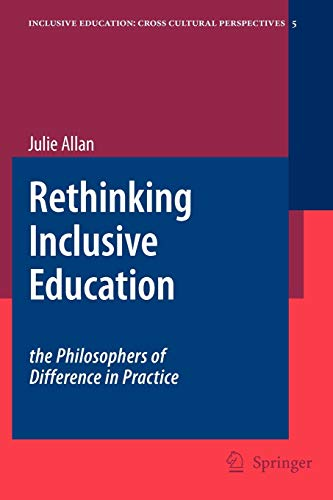 Rethinking Inclusive Education: The Philosophers of Difference in Practice (Inclusive Education: Cross Cultural Perspectives, Band 5)