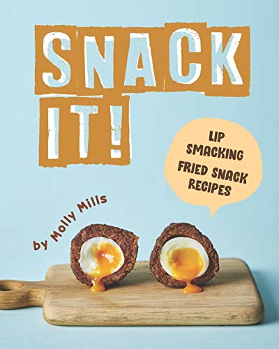 Snack It!: Lip-Smacking Fried Snack Recipes