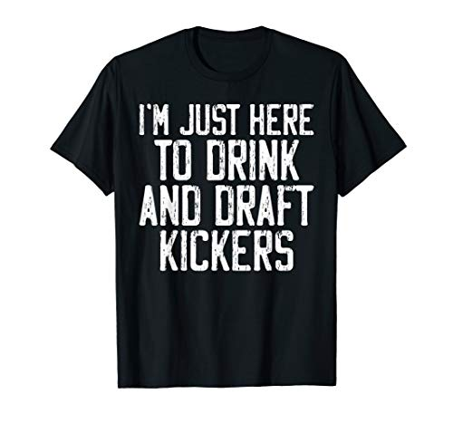 I'm Just Here To Drink And Draft Kickers Fantasy Football T-Shirt