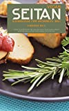 Vegan Seitan Cookbook for Beginners 2021: 2 Books in 1: How to Prepare Seitan Recipes that Even Meat Eaters will Love from BBQ to Stir Fry