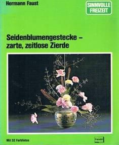 Seidenblumengestecke - zarte, zeitlose Zierde (Sinnvolle Freizeit)