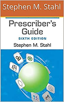 Prescriber's Guide: Stahl's Essential Psychopharmacology Kindler 6th Edition by Stephen M. Stahl by [Stephen M. Stahl]