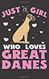 Just A Girl Who Loves Great Danes: Great Dane Notebook Journal | 100 Pages | Perfect Gift For Great Dane Owners
