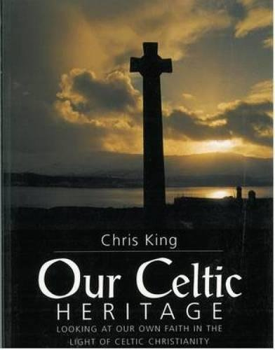 Our Celtic Heritage: Looking at Our Own Faith in the Light of Celtic Christianity