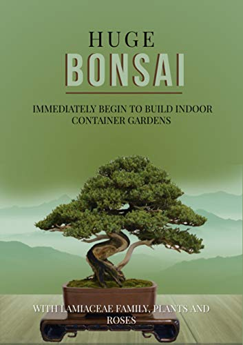 Huge Bonsai Immediately Begin To Build Indoor Container Gardens With Lamiaceae Family, Plants And Roses. (English Edition)