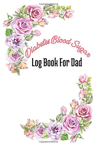 Diabetes Blood Sugar Log Book For Dad: A Daily Log for Tracking Blood Sugar For Dad,Perfect Gift For Dad Who Needs to Keep Record Blood Sugar Level (Father's Day Gift)