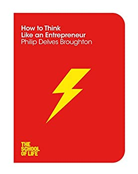 How to Think Like an Entrepreneur (The School of Life) 1447293355 Book Cover