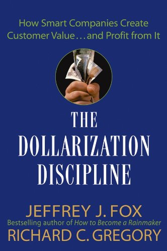 The Dollarization Discipline: How Smart Companies Create Customer Value...and Profit from It (English Edition)