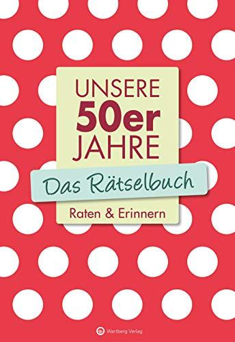 Unsere 50er Jahre - Das Rätselbuch: Raten & Erinnern (Rätselbücher)