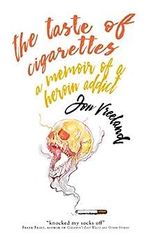 The Taste of Cigarettes: A Memoir of a Heroin Addict by [Jon Vreeland]