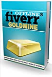 Offline Fiverr Goldmine: Offline Fiverr Goldmine (English Edition)