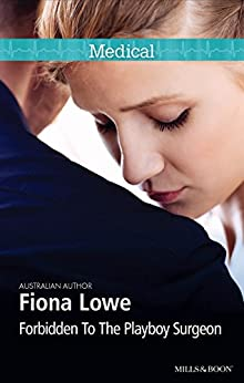Forbidden To The Playboy Surgeon (Paddington Children's Hospital Book 2) by [Fiona Lowe]