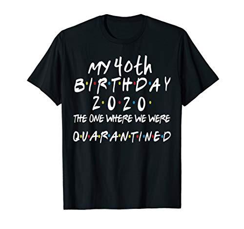 Birthday Social Distancing, Quarantined 40th Birthday Gift T-Shirt