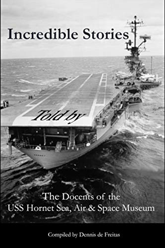 Compare Textbook Prices for Incredible Stories: And interesting tales, in the Air, on Land and at Sea  ISBN 9798568438977 by Docents, USS Hornet Sea Air & Space