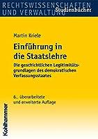 Einfuhrung in Die Staatslehre: Die Geschichtlichen Legitimitatsgrundlagen Des Demokratischen Verfassungsstaates (Studienbucher Rechtswissenschaft)