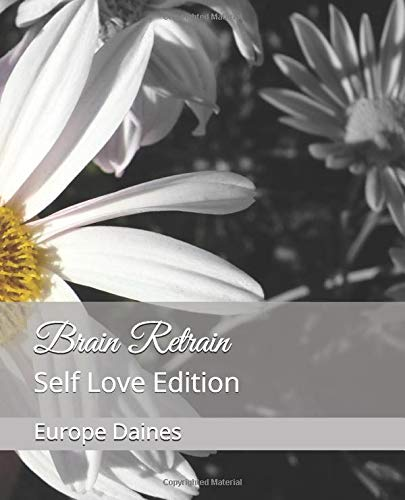 Compare Textbook Prices for Brain Retrain: Self Love Edition  ISBN 9798715870469 by Daines, Europe B