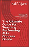 The Ultimate Guide for Teaching Performing Arts Courses Online: How technology obliterates the barriers to...