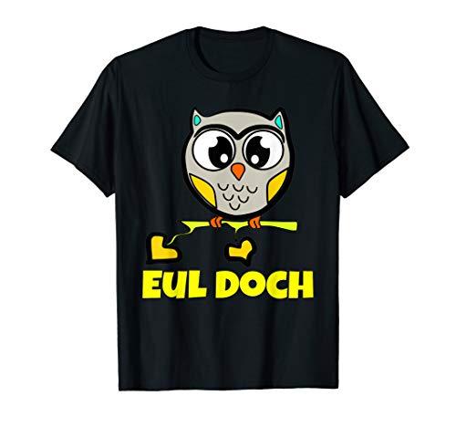 Eul doch - lustiges Eulen shirt für alle Eulen fans