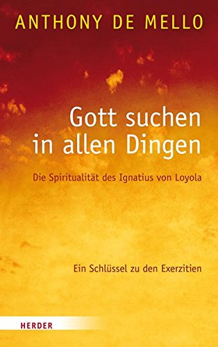 Gott suchen in allen Dingen: Die Spiritualität des Ignatius von Loyola. Ein Schlüssel zu den Exerzitien