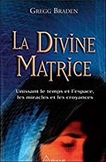 La Divine matrice de Gregg Braden