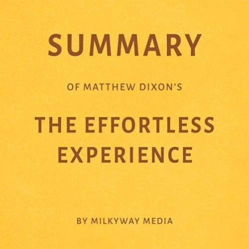 Summary of Matthew Dixon's The Effortless Experience by Milkyway Media audiobook cover art