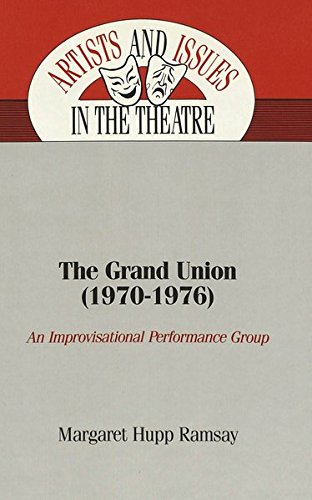 The Grand Union (1970-1976): An Improvisational Performance Group (Artists and Issues in the Theatre, Band 2)