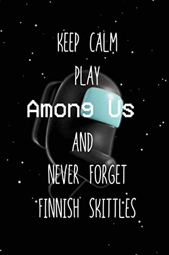 Keep Calm Play Among Us And Never Forget Finnish skittles: Among Us Impostor Notebook Gift Idea Lined pages, 6.9 inches,120 pages, White paper Journal For Finnish skittles