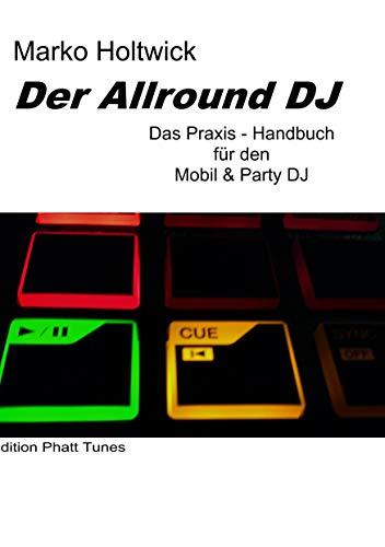 Der Allround DJ: Das Praxis-Handbuch für den Mobil & Party DJ