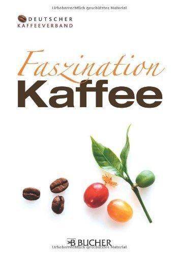 Faszination Kaffee von Deutscher Kaffeeverband e.V. (31. Januar 2012) Gebundene Ausgabe