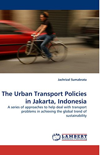 The Urban Transport Policies in Jakarta, Indonesia: A series of approaches to help deal with transport problems in achieving the global trend of sustainability