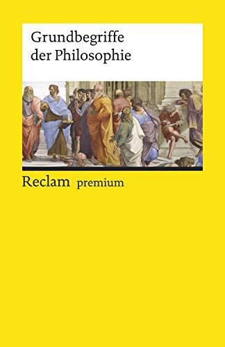 Grundbegriffe der Philosophie: Reclams Universal-Bibliothek