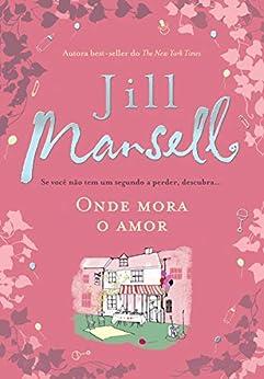 Onde mora o amor (Romances de hoje) por [Jill Mansell]