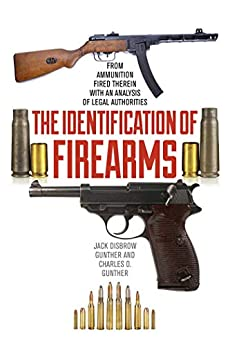 The Identification of Firearms: From Ammunition Fired Therein With an Analysis of Legal Authorities by [Jack Disbrow Gunther, Charles O. Gunther]