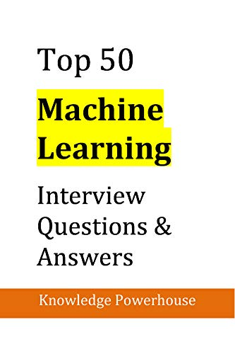 Top 50 Machine Learning Interview Questions & Answers