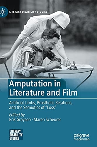 Amputation in Literature and Film: Artificial Limbs, Prosthetic Relations, and the Semiotics of Loss