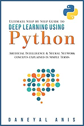 Ultimate Step by Step Guide to Deep Learning Using Python