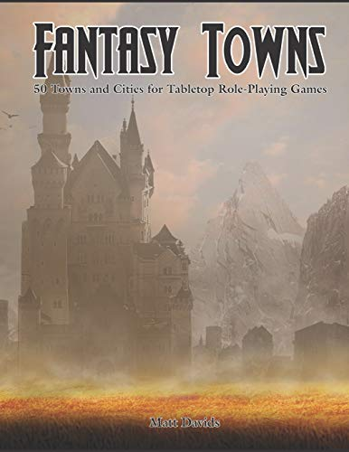 Fantasy Towns: 50 Towns and Cities for Fantasy Tabletop Role-Playing Games