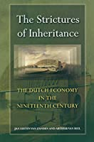The Strictures of Inheritance: The Dutch Economy in the Nineteenth Century (Princeton Economic History of the Western World)