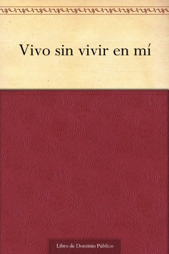 Vivo sin vivir en mí (Spanish Edition)