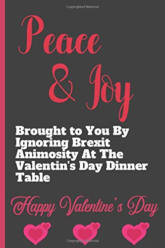 Peace & Joy Brought to you By Ignoring Brexit Animosity At The Valentin's Day Dinner Table - Happy Valentine's Day: Sexy Funny Romantic witty ... Journal for him her boyfriend Girlfriend