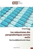 Les mécanismes des paraprobiotiques comme outils: Pour les problèmes de santé critiques