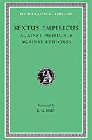 Against Physicists. Against Ethicists (Loeb Classical Library)