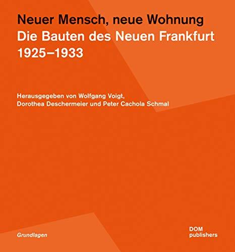 Neuer Mensch, neue Wohnung: Die Bauten des Neuen Frankfurt 1925-1933 (Grundlagen/Basics)